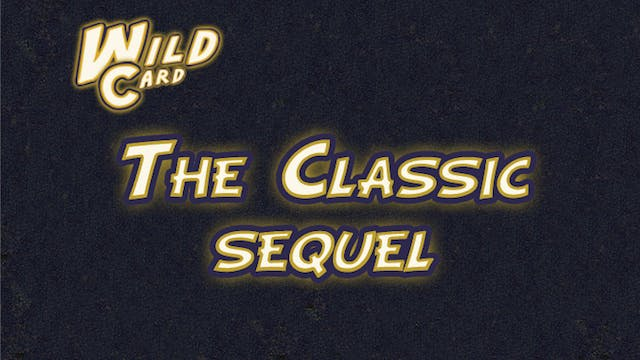The Classic Sequel - Wild Card Additi...