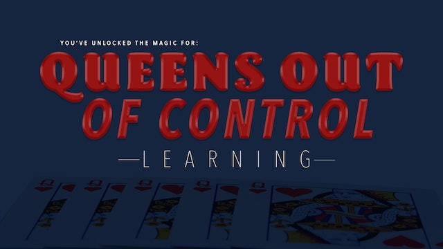 Queens Out of Control - The Complete Course on MasterMagicTricks.com