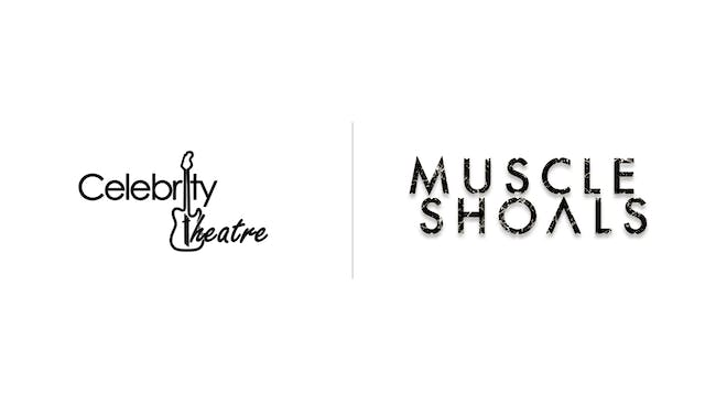 Muscle Shoals - Celebrity Theatre