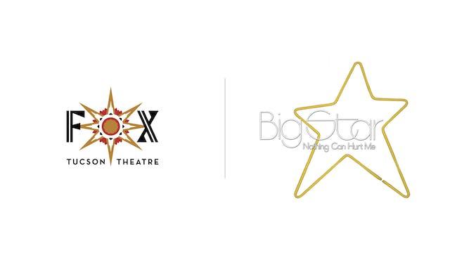 Big Star - Fox Tucson Theatre