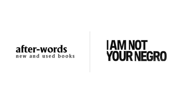 I Am Not Your Negro - after-words bookstore