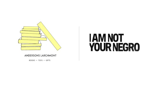I Am Not Your Negro - Andersons Larchmont