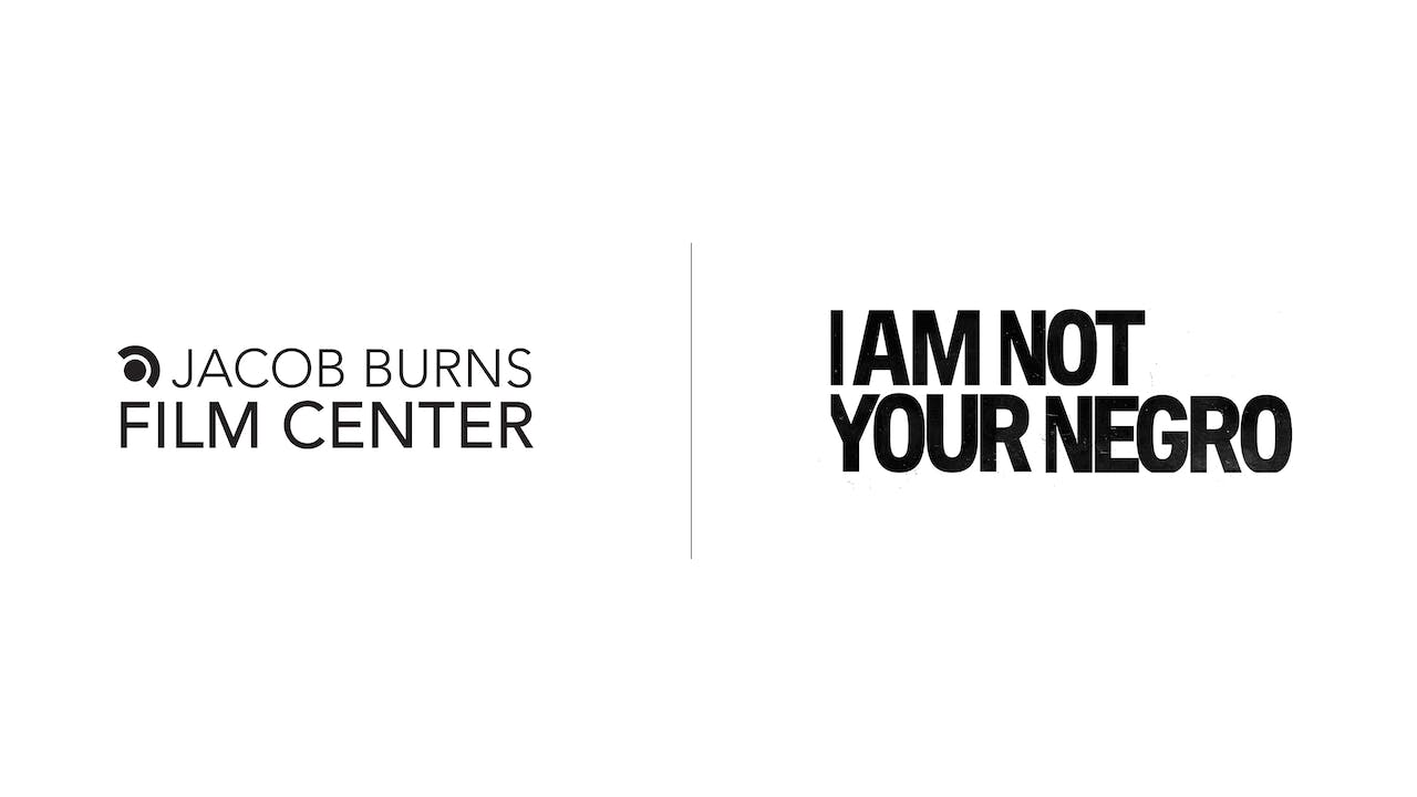 I Am Not Your Negro - Jacob Burns Film Center