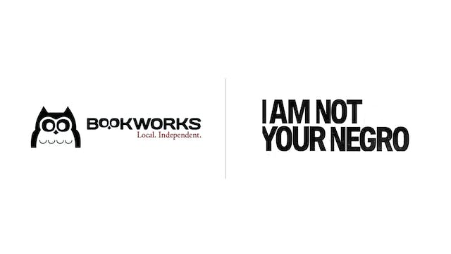 I Am Not Your Negro - Bookworks