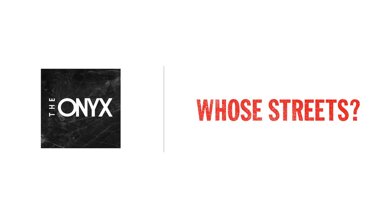 Whose Streets? - Onyx Theater