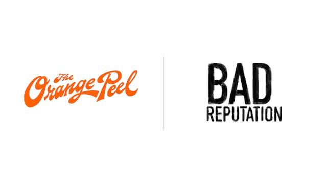 Bad Reputation - The Orange Peel