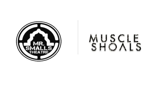 Muscle Shoals - Mr. Smalls Theatre
