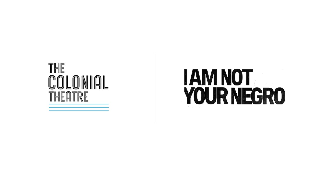 I Am Not Your Negro - Colonial Theatre