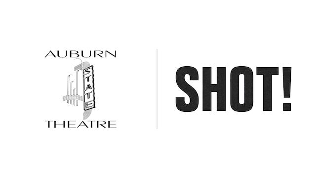 Shot! - Auburn State Theatre
