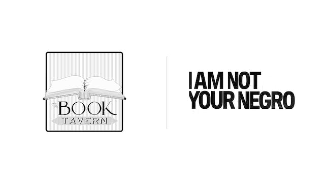 The Book Tavern - I Am Not Your Negro