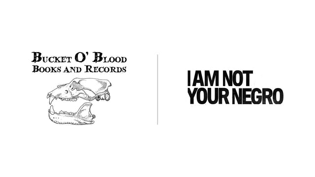 I Am Not Your Negro - Bucket O'Blood