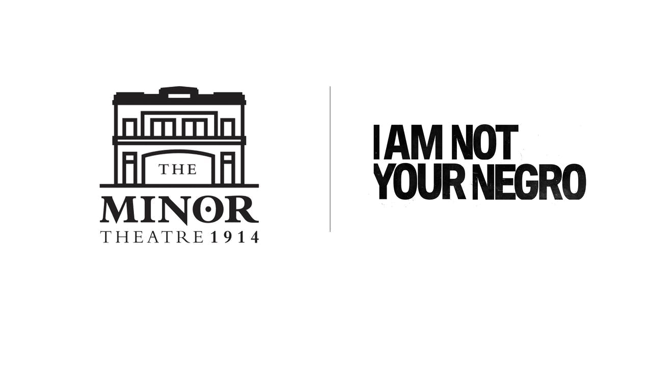 I Am Not Your Negro - The Minor Theatre