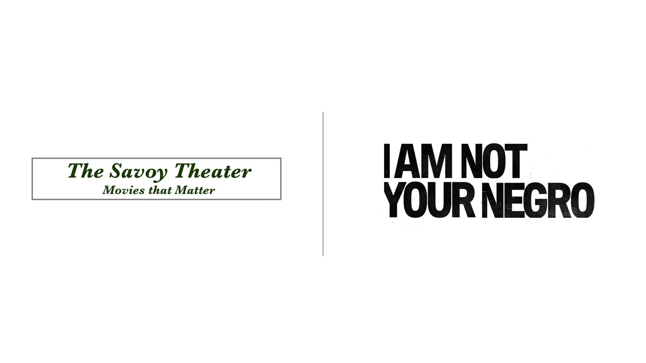 I Am Not Your Negro - The Savoy Theater