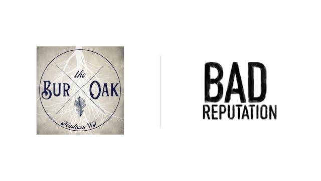 Bad Reputation - The Bur Oak