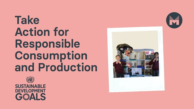 Take Action for Responsible Consumption and Production (Ages 5 - 11)