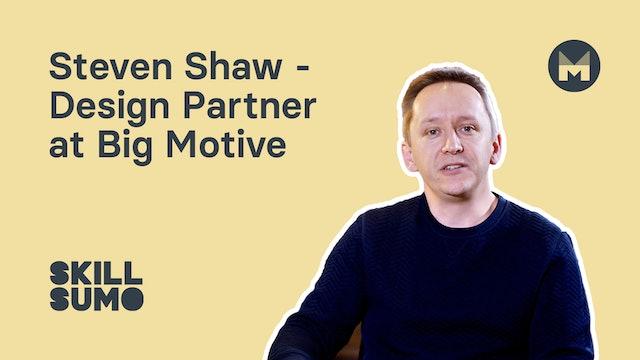 Steven Shaw - Design Partner at Big Motive