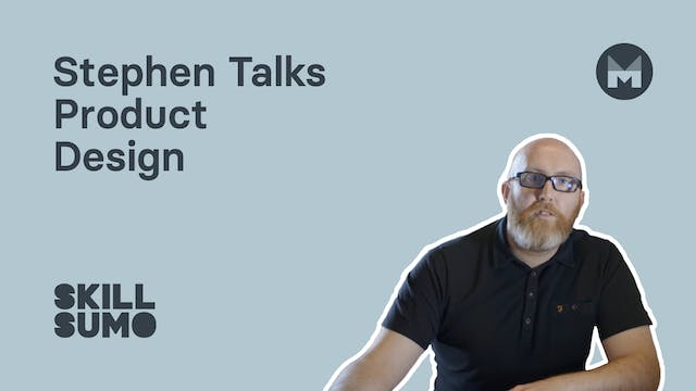 Stephen talks product design