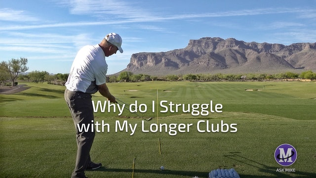 WHY DO I STRUGGLE WITH MY LONGER CLUBS