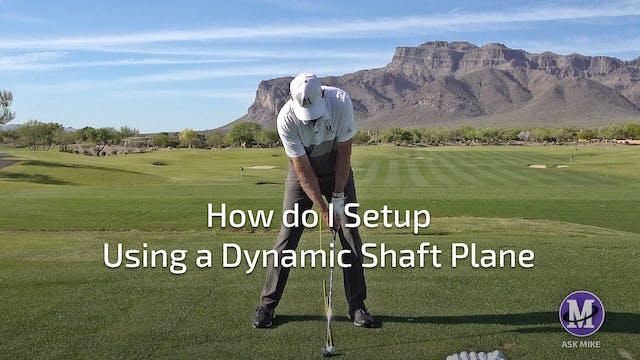 HOW DO I SET UP USING A DYNAMIC SHAFT...