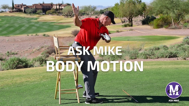 ASK MIKE: BODY MOTION