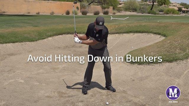 AVOID HITTING DOWN IN BUNKERS