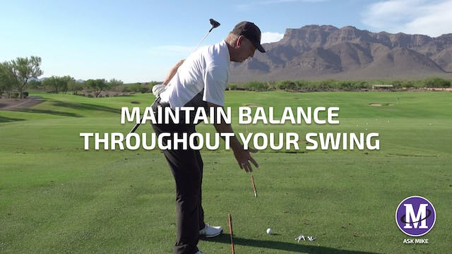 MAINTAIN BALANCE THROUGHOUT YOUR SWING
