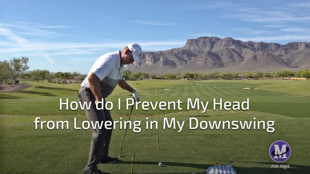 HOW DO I PREVENT MY HEAD FROM LOWERING IN MY DOWNSWING