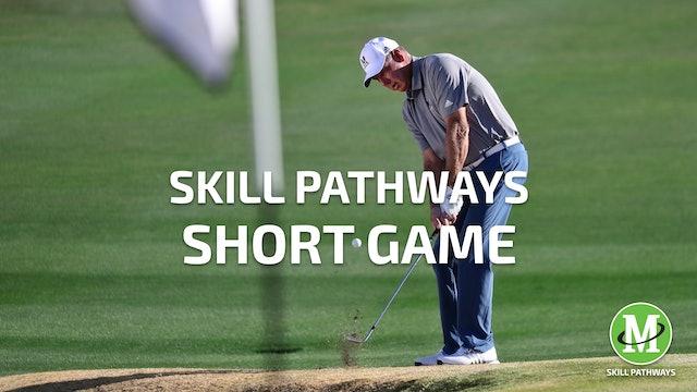SKILL PATHWAYS: SHORT GAME
