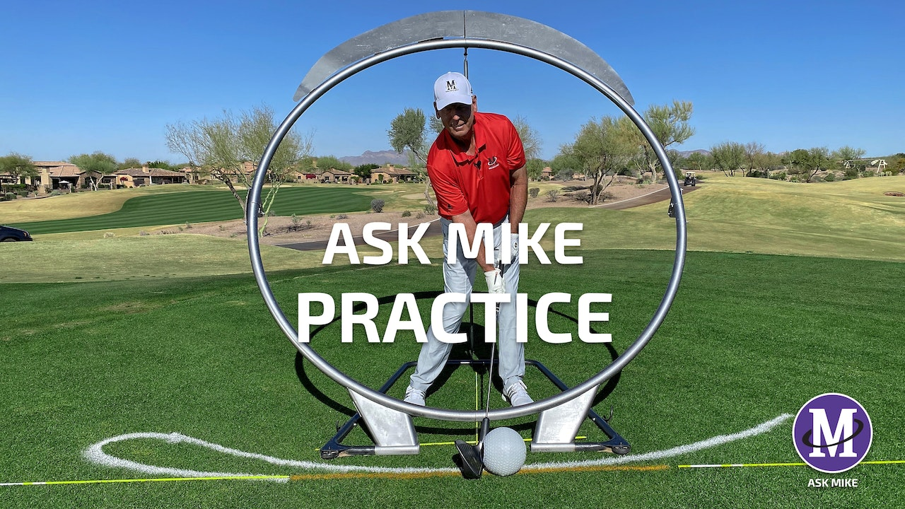 ASK MIKE: PRACTICE