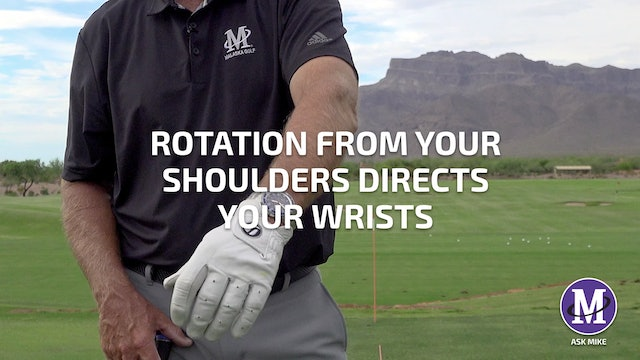 ROTATION FROM YOUR SHOULDER DIRECTS YOUR WRIST