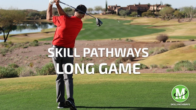 SKILL PATHWAYS: LONG GAME