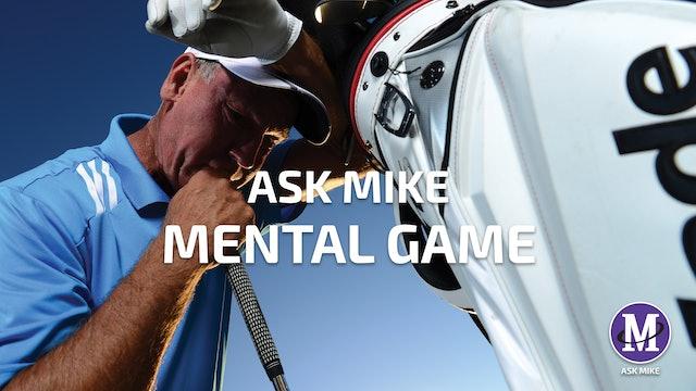 ASK MIKE: MENTAL GAME