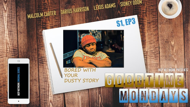 GoodTime Mondays S1, Ep3 | Bored With Yo Dusty