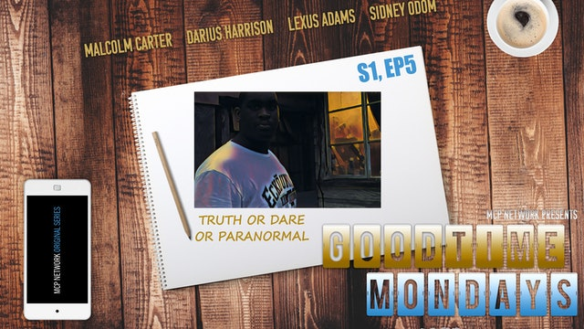 GoodTime Mondays S1, Ep5 | Truth or Dare