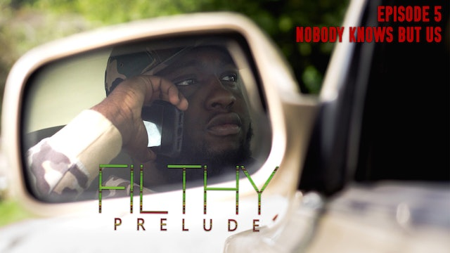 Filthy Prelude | Episode Five: Nobody Knows But Us
