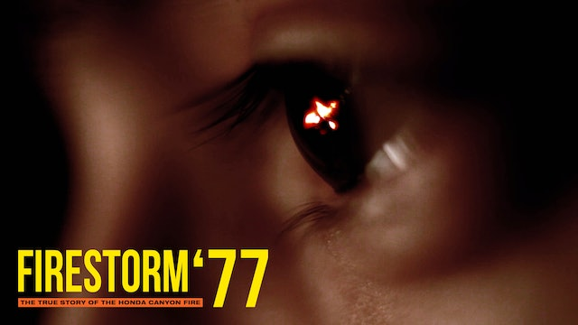 Firestorm '77 The True Story of the Honda Canyon Fire