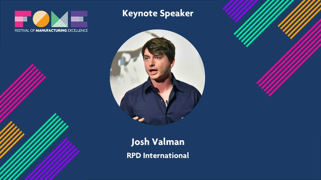 Keynote - Josh Valman - World Leader in Rapid Innovation & Manufacturing