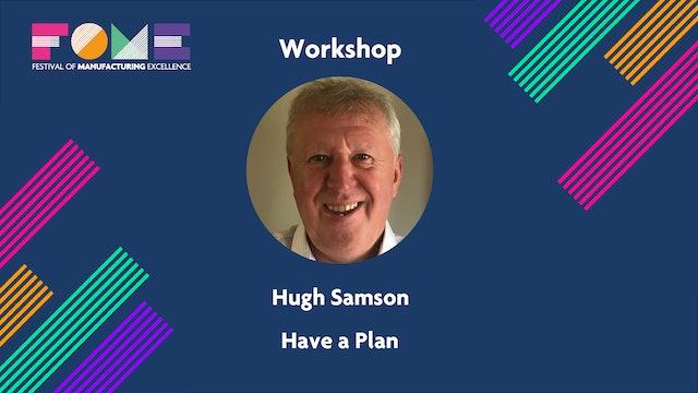 Workshop - Have a Plan - Hugh Samson