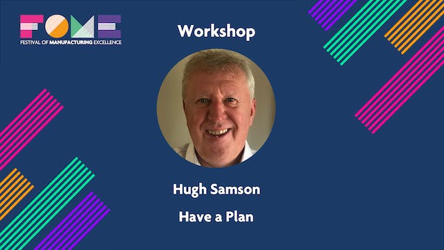 Workshop - Have a Plan - Hugh Samson