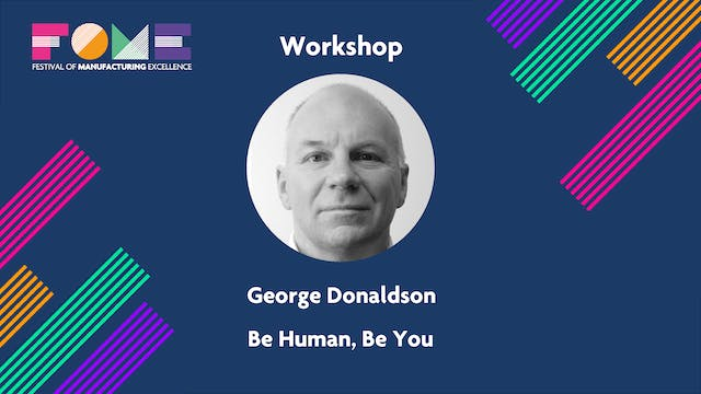 Workshop - Be Human, Be You - George Donaldson