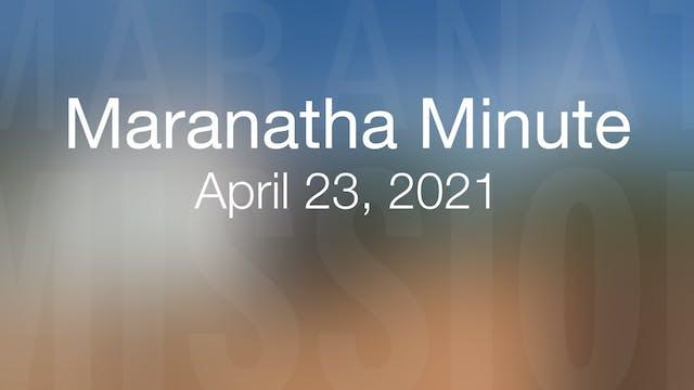 Maranatha Minute: April 23, 2021