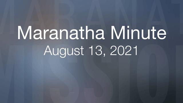 Maranatha Minute: August 13, 2021