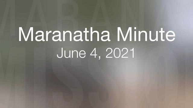 Maranatha Minute: June 4, 2021