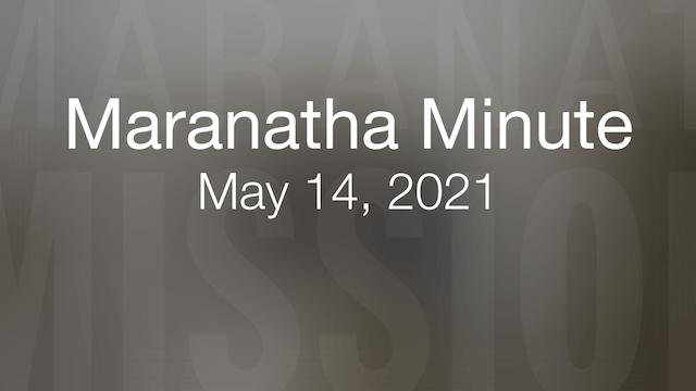 Maranatha Minute: May 14, 2021