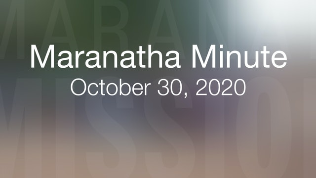 Maranatha Minute: October 30, 2020