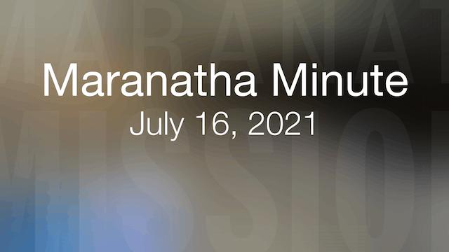 Maranatha Minute: July 16, 2021