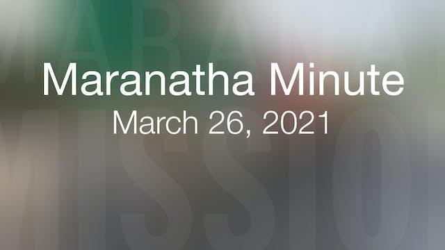 Maranatha Minute: March 26, 2021