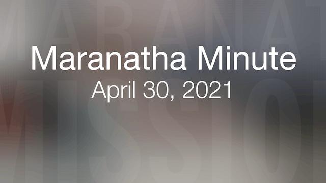 Maranatha Minute: April 30, 2021
