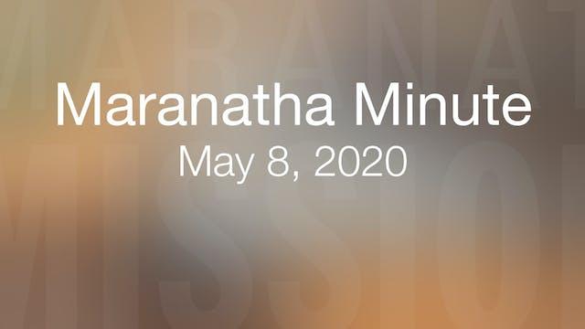 Maranatha Minute: May 8, 2020