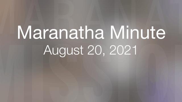 Maranatha Minute: August 20, 2021